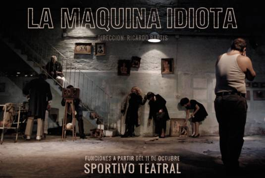 "La máquina idiota (""The Stupid Machine"") is the latest play directed by Ricardo Bartis, Buenos Aires."