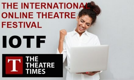 TheTheatreTimes.com Launches the Second Edition of IOTF: International Online Theatre Festival